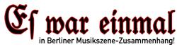 Es war einmal, in Berliner Musikszene-Zusammenhang!