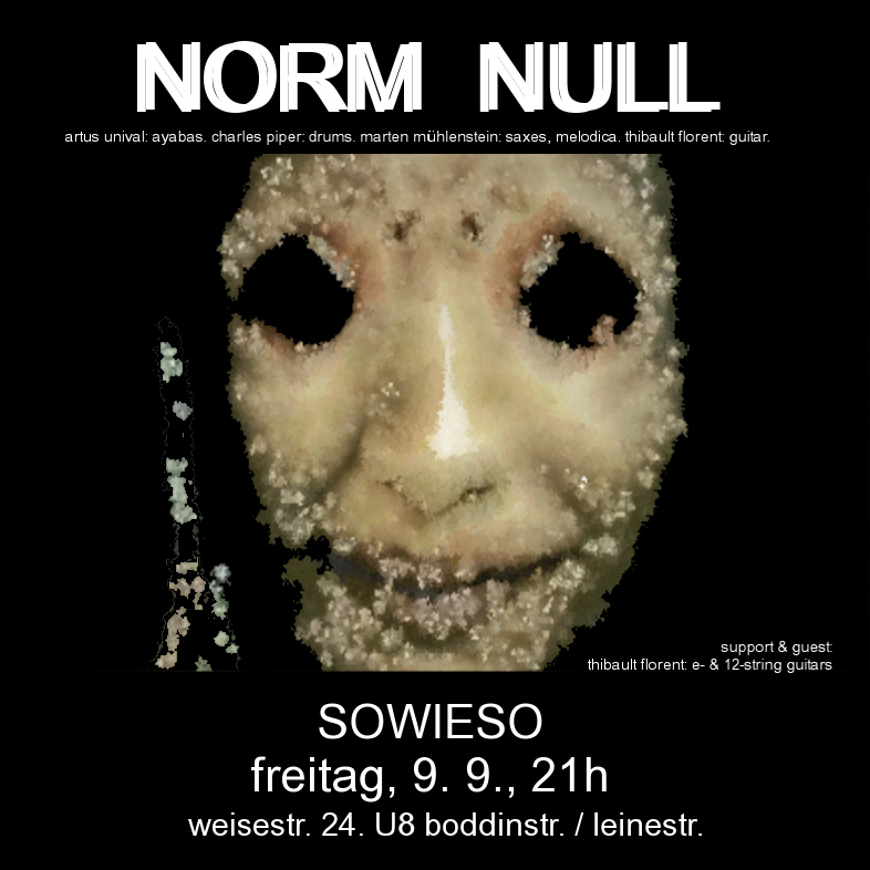 Gigs, Preview: Norm Null am 09.09.2011 im Sowieso, Neukölln