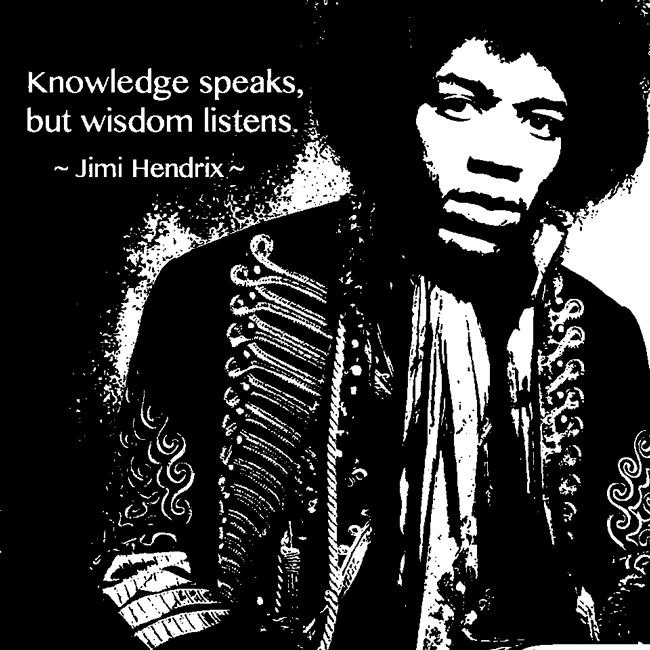 "Jimi Hendrix: ""Knowledge speaks, but wisdom listens"""