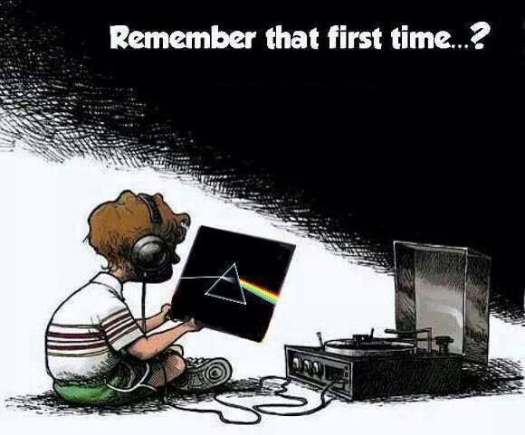 Remember that first time? Dark Side Of The Moon