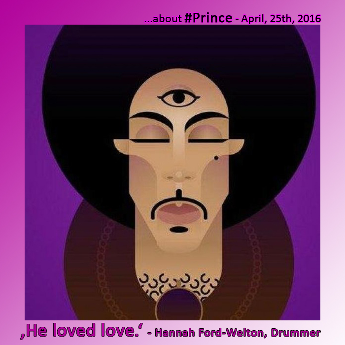 Prince - He loved Love. (Hannah Ford-Welton)