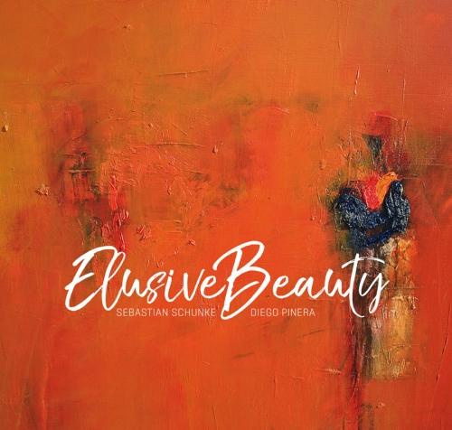 Sebastian Schunke & Diego Pinera - Elusive Beauty (2018)