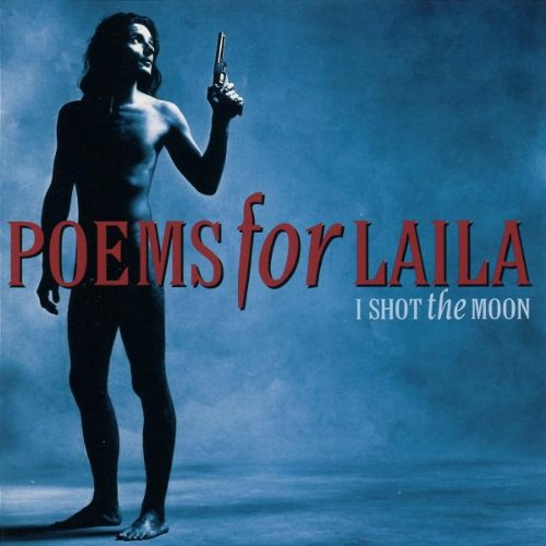 I shot the Moon (Mercury Records, Release 28.02.1994) Poems For Laila