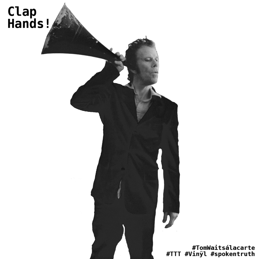 "Tom Waits ""Clap Hands"" - freigestellt"