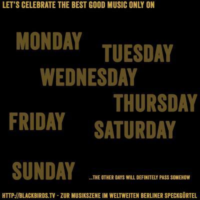 Let's celebrate the best good music only on Monday Tuesday Wednesday Thurssday Friday Saturday Sunday ..the other days will definitely pass somehow #blackbirdsTV