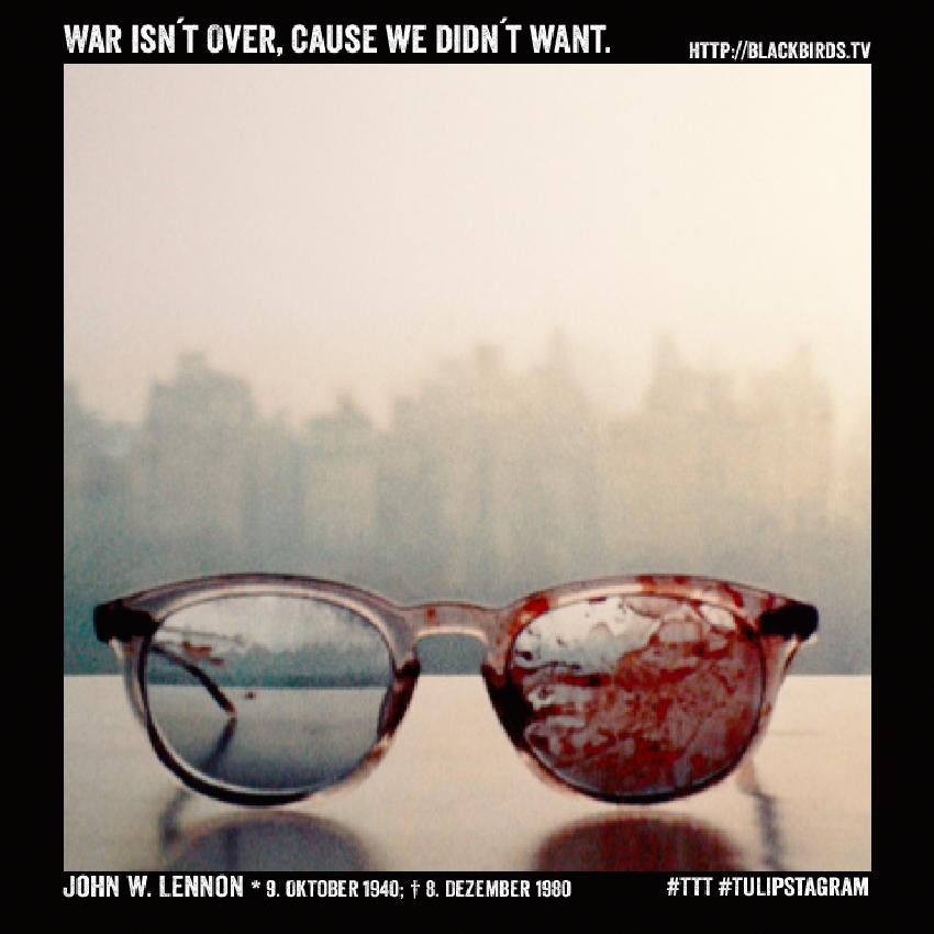War isn´t over, cause we didn´t want. John W. Lennon * 9. Oktober 1940; † 8. Dezember 1980 #TTT #Tulipstagram (Pic: Yoko One, Love)